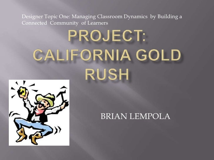 Designer Topic One: Managing Classroom Dynamics  by Building a Connected  Community  of Learners <br />Project: California...