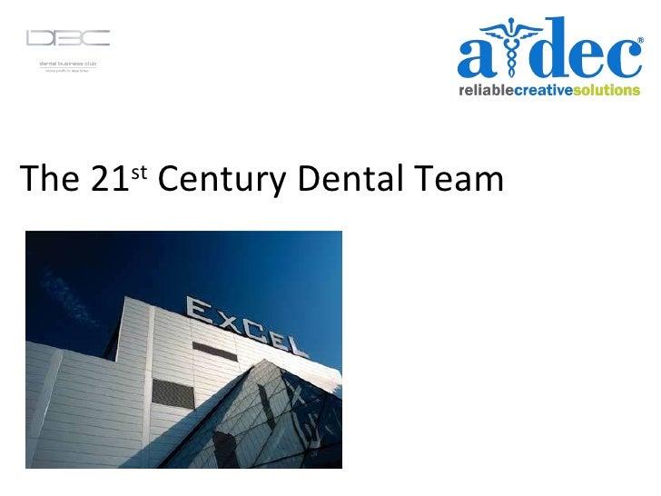 The 21 st  Century Dental Team