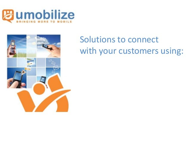 Solutions to connect with your customers using: