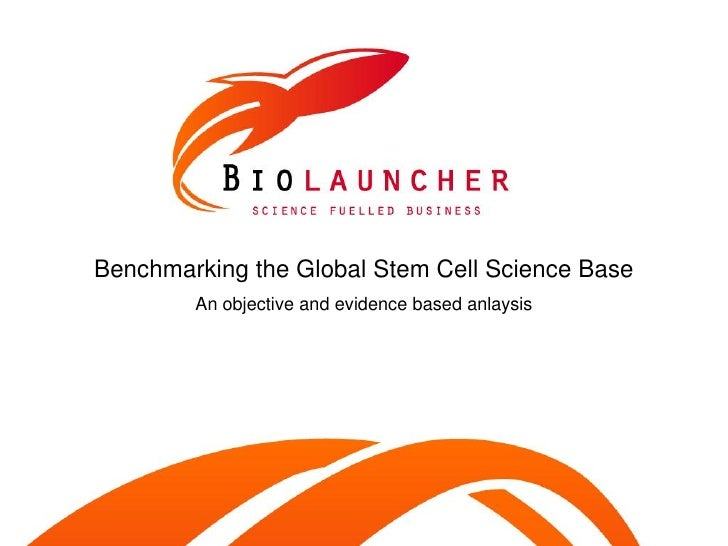 Benchmarking the Global Stem Cell Science Base         An objective and evidence based anlaysis