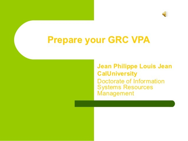 Prepare your GRC VPA         Jean Philippe Louis Jean         CalUniversity         Doctorate of Information         Syste...