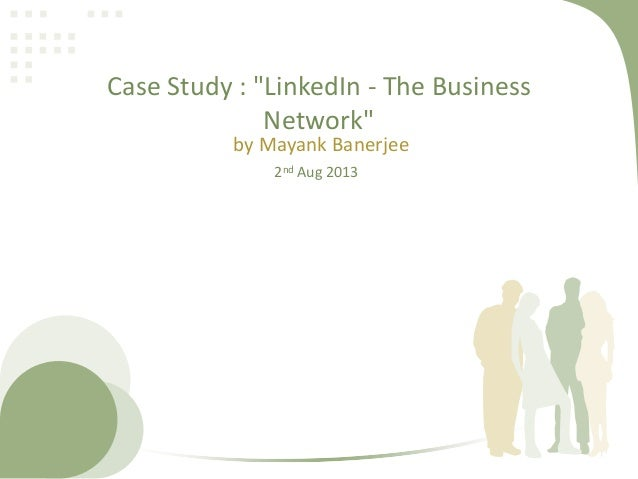 """Case Study : """"LinkedIn - The Business Network"""" by Mayank Banerjee 2nd Aug 2013"""