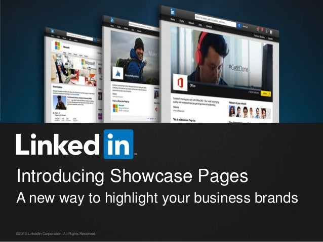 Introducing Showcase Pages A new way to highlight your business brands ©2013 LinkedIn Corporation. All Rights Reserved.