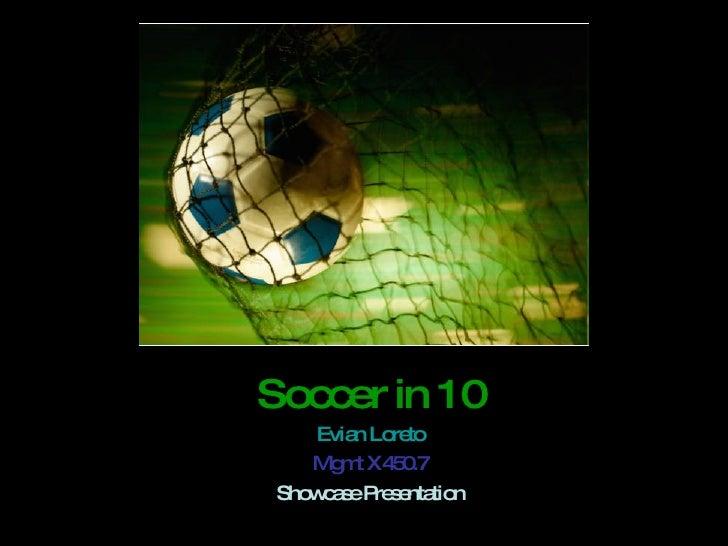 Soccer in 10 Evian Loreto Mgmt X450.7 Showcase Presentation