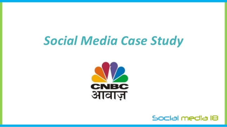 Social Media Case Study - CNBC Awaaz - Social Media 18