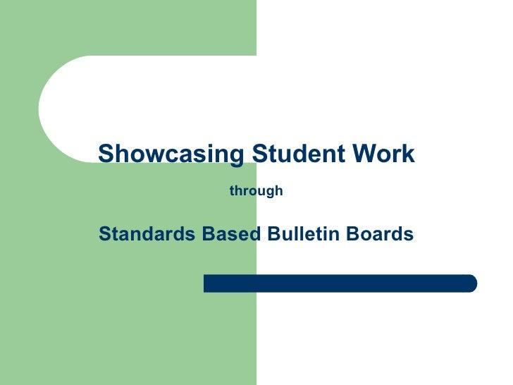 Showcasing Student Work   through Standards Based Bulletin Boards