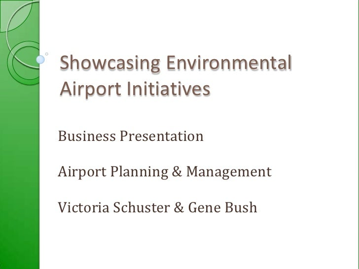 Showcasing Environmental Airport Initiatives<br />Business Presentation<br />Airport Planning & Management<br />Victoria S...