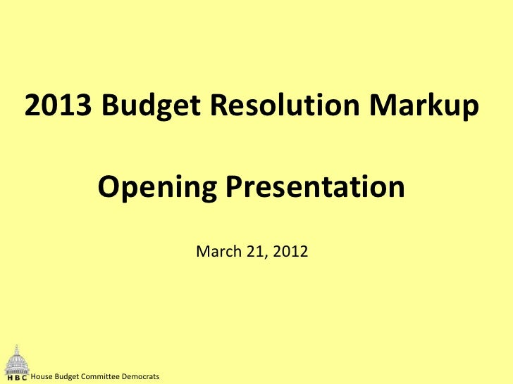 FY2013 Budget Resolution Opening Presentation