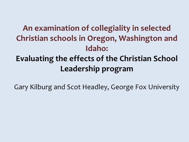 An examination of collegiality in selectedChristian schools in Oregon, Washington and                    Idaho:Evaluating ...