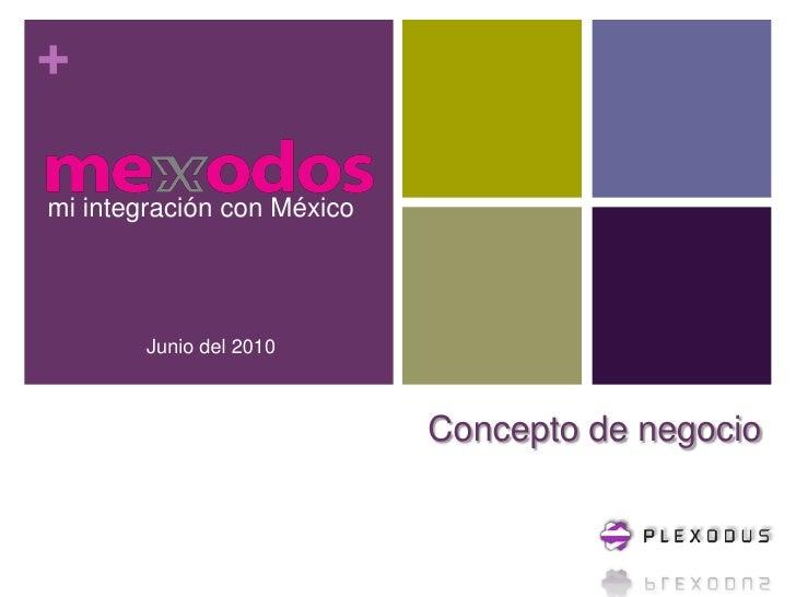 mi integración con México<br />Junio del 2010<br />Concepto de negocio<br />