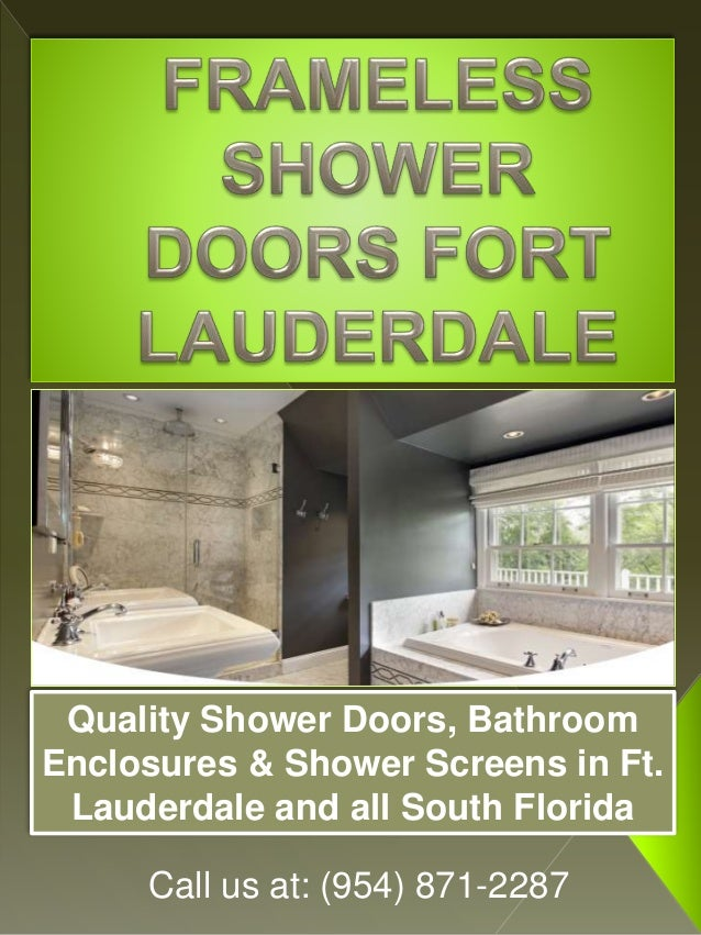 Call us at: (954) 871-2287 Quality Shower Doors, Bathroom Enclosures & Shower Screens in Ft. Lauderdale and all South Flor...