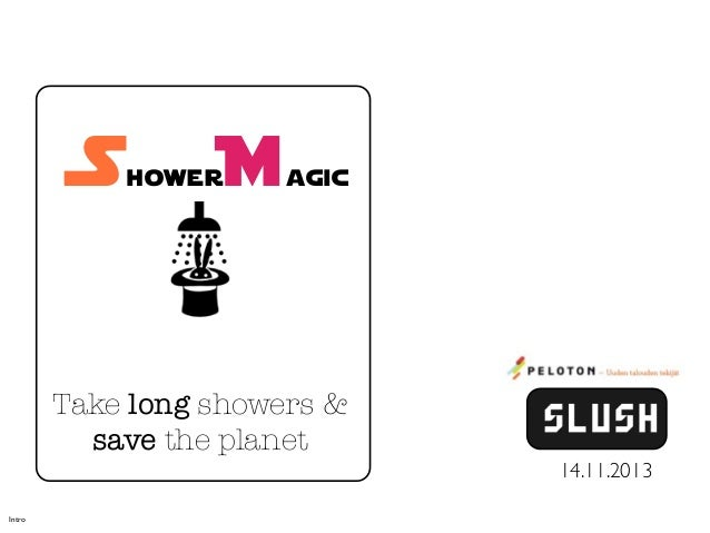 S  hower  M  agic  Take long showers & save the planet 14.11.2013 Intro