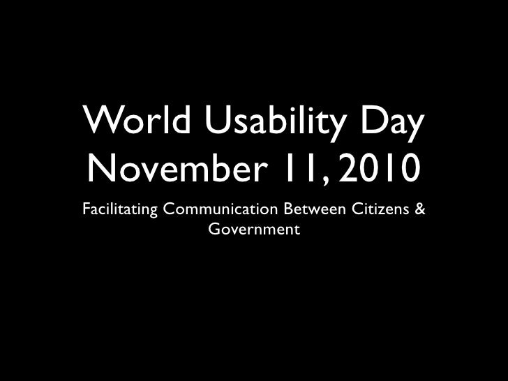 World Usability DayNovember 11, 2010Facilitating Communication Between Citizens &                 Government