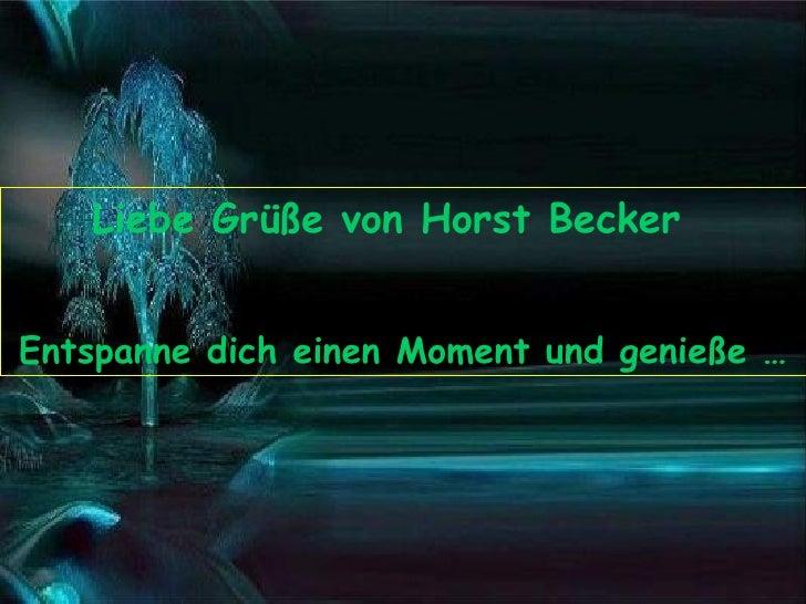 Liebe Grüße von Horst Becker  Entspanne dich einen Moment und genieße …