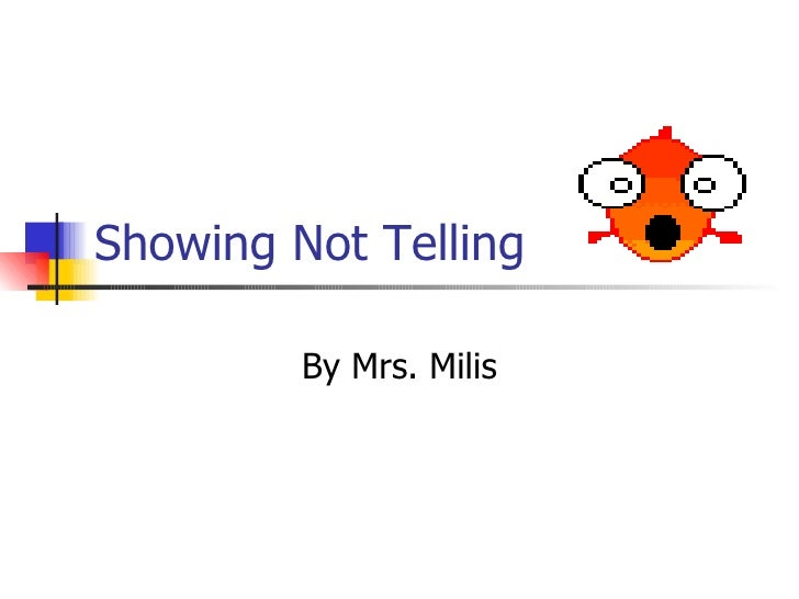 Showing Not Telling By Mrs. Milis