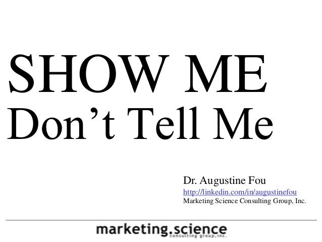 SHOW MEDon't Tell Me        Dr. Augustine Fou        http://linkedin.com/in/augustinefou        Marketing Science Consulti...