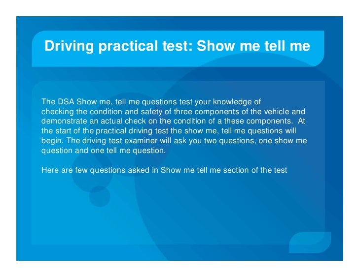 Driving practical test: Show me tell me   The DSA Show me, tell me questions test your knowledge of checking the condition...