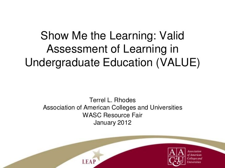 Show Me the Learning: Valid   Assessment of Learning inUndergraduate Education (VALUE)                   Terrel L. Rhodes ...