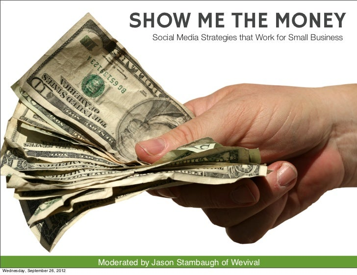 SHOW ME THE MONEY                                             Social Media Strategies that Work for Small Business        ...
