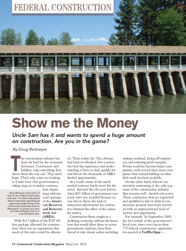 FEDERAL CONSTRUCTION     Show me the Money     Uncle Sam has it and wants to spend a huge amount     on construction. Are ...