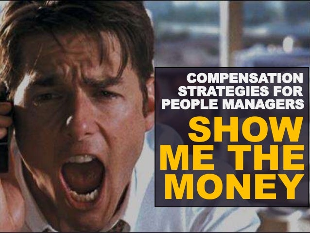 COMPENSATION  STRATEGIES FOR  PEOPLE MANAGERS  SHOW  ME THE  MONEY