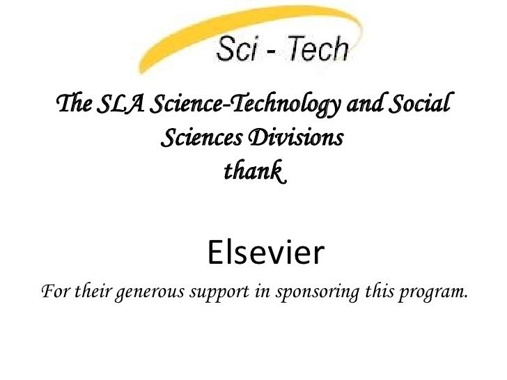 The SLA Science-Technology and Social Sciences Divisions thank<br />Elsevier<br />For their generous support in sponsoring...