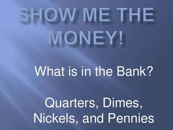 Show Me The Money!<br />What is in the Bank?<br />Quarters, Dimes, <br />Nickels, and Pennies<br />