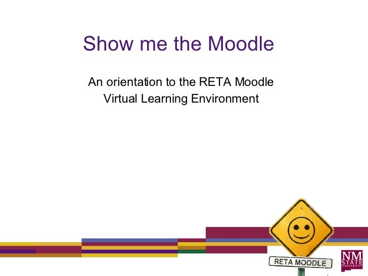 Show me the Moodle   An orientation to the RETA Moodle Virtual Learning Environment