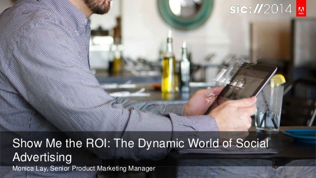 Show Me the ROI The Dynamic World of Social Advertising