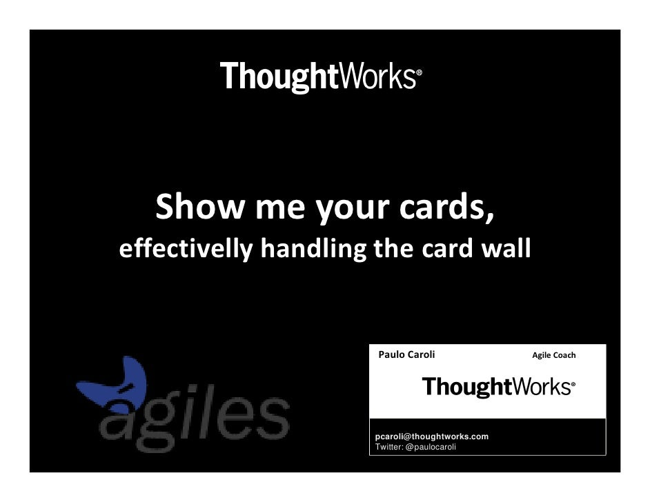 Show me your cards, effectivelly handling the card wall                         Paulo Caroli              Agile Coach     ...