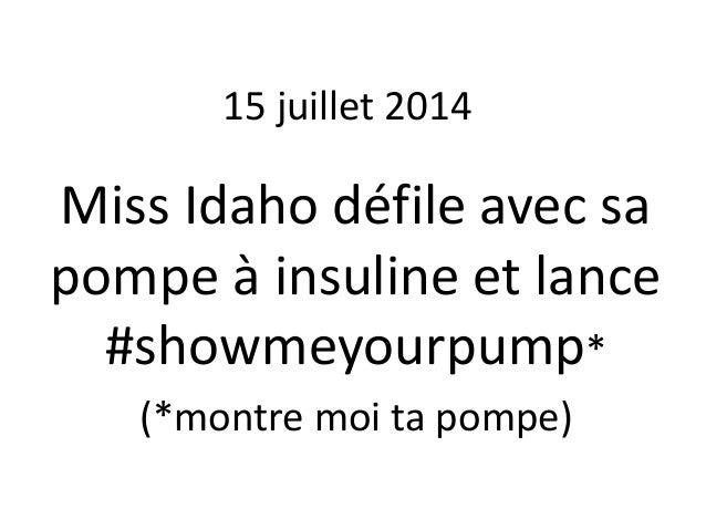 15 juillet 2014  Miss Idaho défile avec sa  pompe à insuline et lance  #showmeyourpump*  (*montre moi ta pompe)