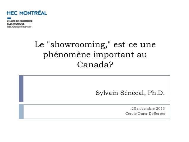 """Le """"showrooming,"""" est-ce une  phénomène important au         Canada?              Sylvain Sénécal, Ph.D.                  ..."""