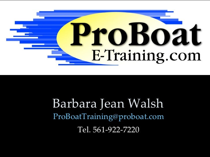 Barbara Jean WalshProBoatTraining@proboat.com     Tel. 561-922-7220