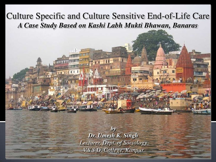 Culture Specific and Culture Sensitive End-of-Life Care    A Case Study Based on Kashi Labh Mukti Bhawan, Banaras         ...