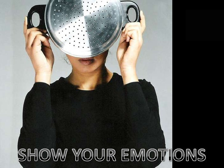 SHOW YOUR EMOTIONS<br />