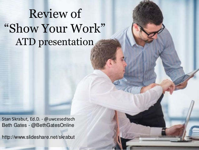 """Review of """"Show Your Work"""" ATD Presentation"""