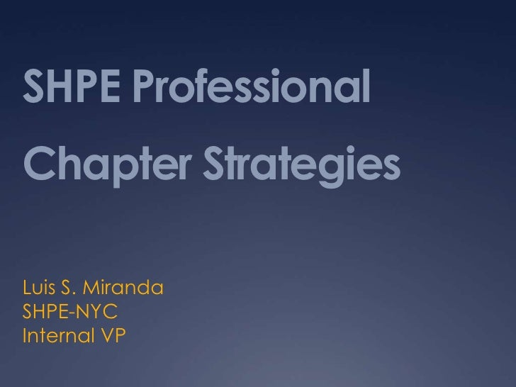 SHPE Professional Chapter Strategies<br />Luis S. Miranda<br />SHPE-NYC<br />Internal VP<br />
