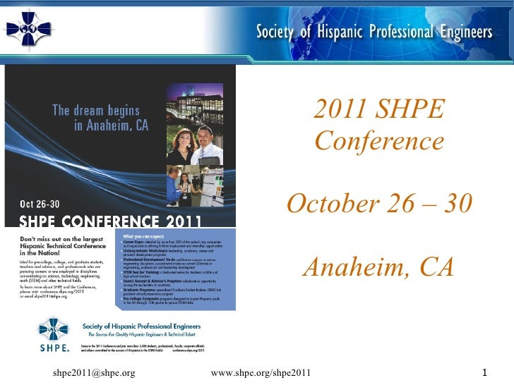 2011 SHPE Conference October 26 – 30 Anaheim, CA www.shpe.org/shpe2011 [email_address]