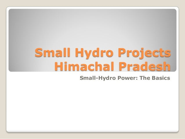 Small Hydro Projects Himachal Pradesh Small-Hydro Power: The Basics