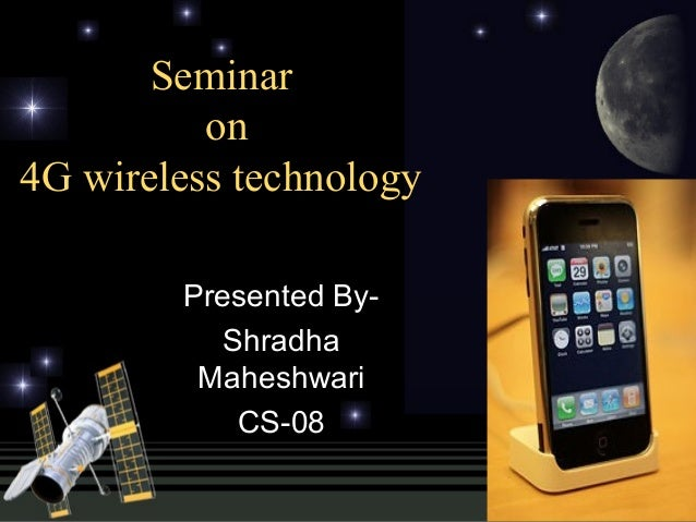 Seminar          on4G wireless technology        Presented By-           Shradha         Maheshwari            CS-08