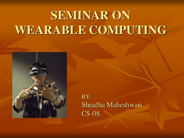 SEMINAR ONWEARABLE COMPUTING       BY:       Shradha Maheshwari       CS-08.