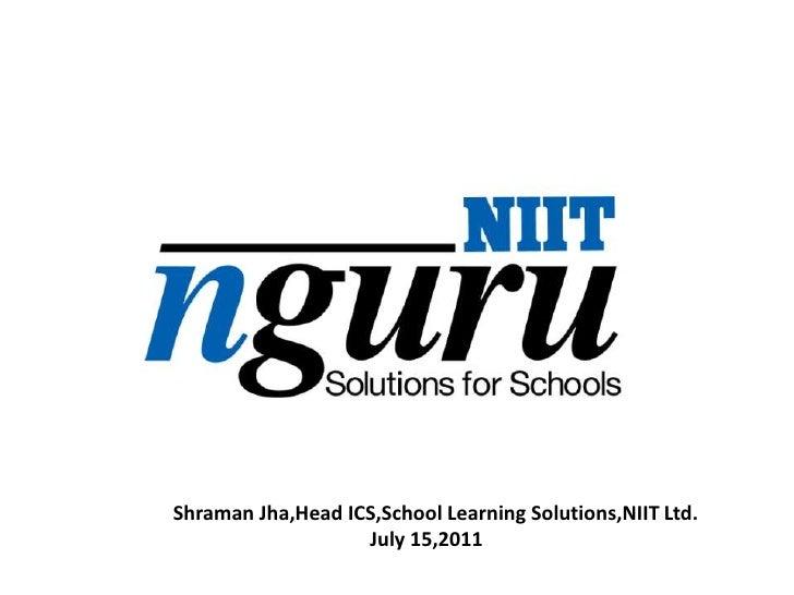 Shraman Jha,HeadICS,School Learning Solutions,NIIT Ltd.<br />                                                             ...