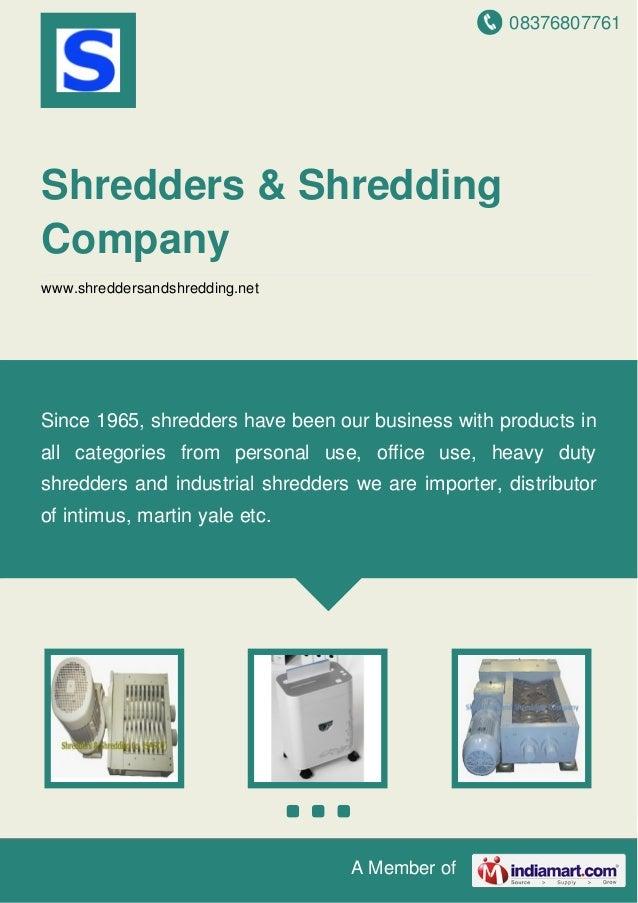 08376807761 A Member of Shredders & Shredding Company www.shreddersandshredding.net Since 1965, shredders have been our bu...