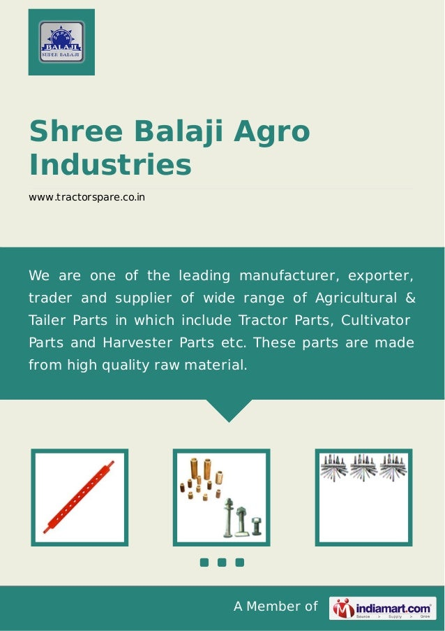 A Member of Shree Balaji Agro Industries www.tractorspare.co.in We are one of the leading manufacturer, exporter, trader a...