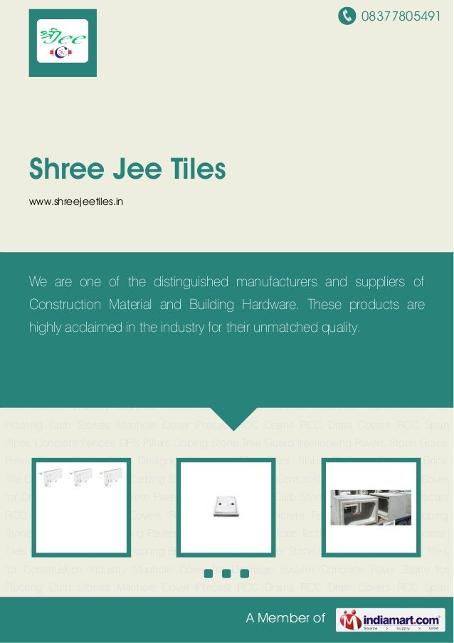 08377805491 A Member of Shree Jee Tiles www.shreejeetiles.in Curb Stones Manhole Cover Precast RCC Drains RCC Drain Covers...