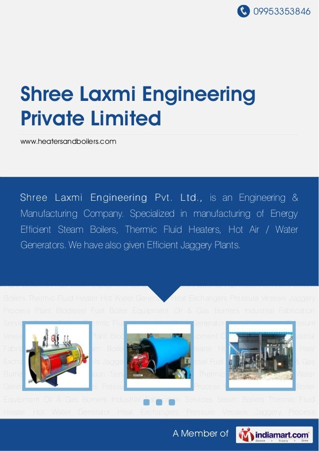 09953353846A Member ofShree Laxmi EngineeringPrivate Limitedwww.heatersandboilers.comSteam Boilers Thermic Fluid Heater Ho...
