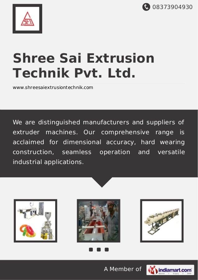 08373904930 A Member of Shree Sai Extrusion Technik Pvt. Ltd. www.shreesaiextrusiontechnik.com We are distinguished manufa...