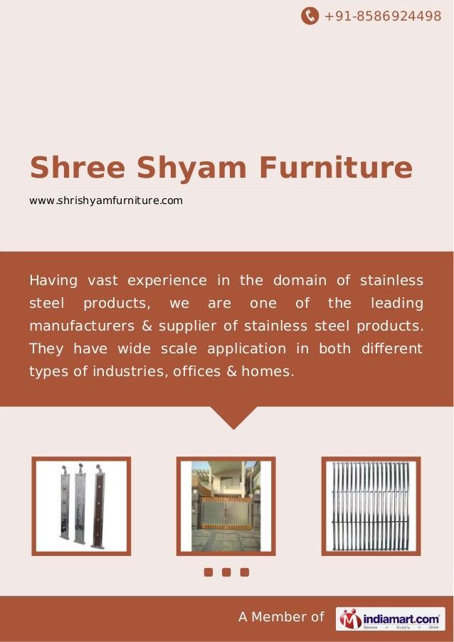 +91-8586924498 A Member of Shree Shyam Furniture www.shrishyamfurniture.com Having vast experience in the domain of stainl...