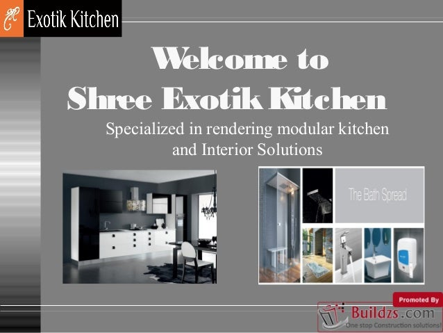 W elcome to Shree Exotik Kitchen Specialized in rendering modular kitchen and Interior Solutions