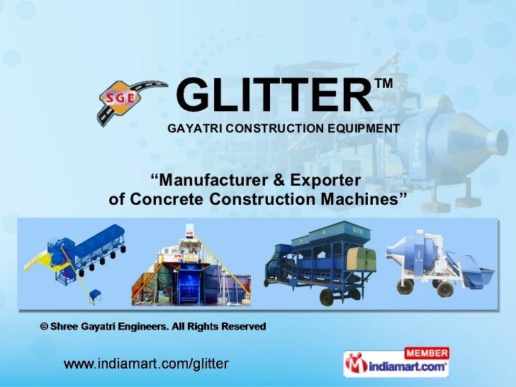 """ Manufacturer & Exporter  of Concrete Construction Machines"" GLITTER TM GAYATRI CONSTRUCTION EQUIPMENT"